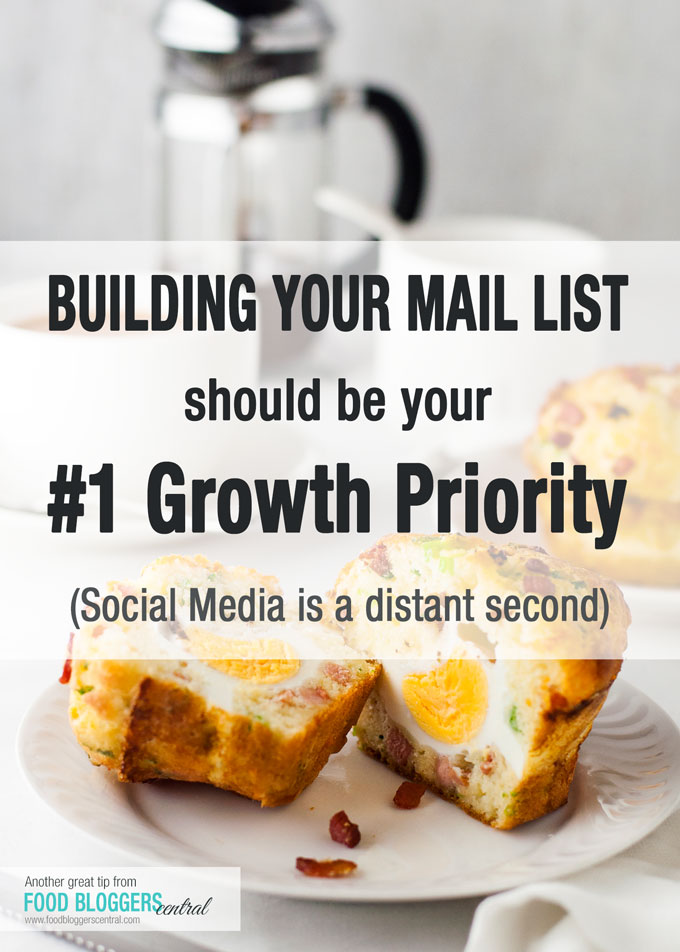 Why Building Your Mail List should be your #1 Blog Growth Priority | Another great tip from Food Bloggers Central