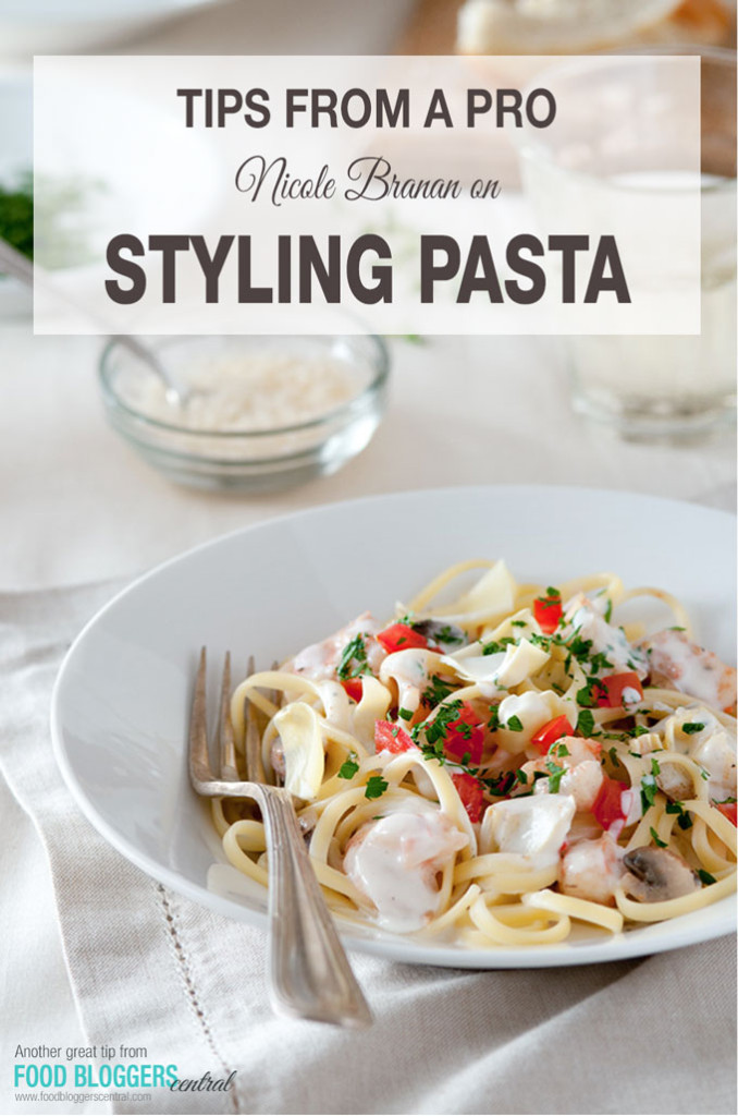 Food Photography Styling | Tips from a Pro: Nicole Branan on How To Style Pasta | Another Great Tip from Food Bloggers Central