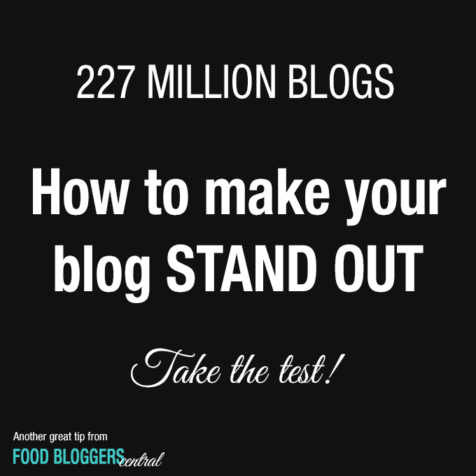 How to make your blog stand out from 227 million other blogs | Another great tip from Food Bloggers Central