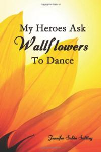 My Heroes Ask Wallflowers to Dance | Jennifer Sabin Stately - Carlsbad Cravings