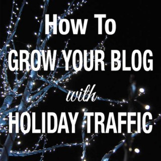 How-To-Grow-Blog-Holiday-Traffic_600px