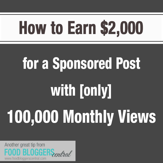 How to Earn $2,000 for Sponsored Posts with 100,000 Monthly Views | Another great tip from Food Bloggers Central